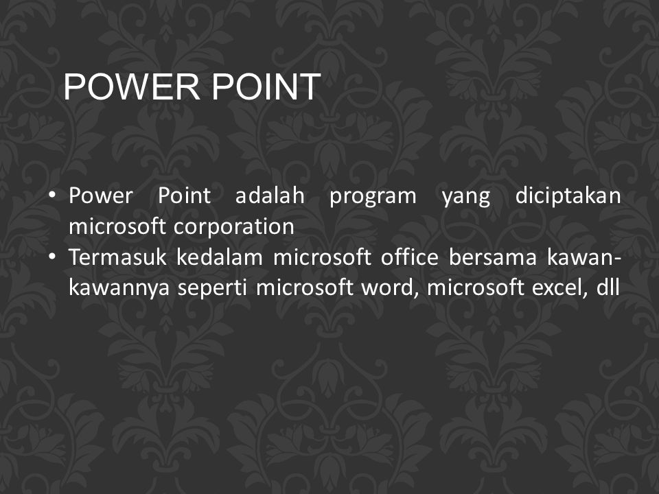 POWER POINT Power Point adalah program yang diciptakan microsoft corporation.