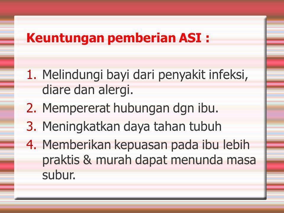 Keuntungan pemberian ASI :