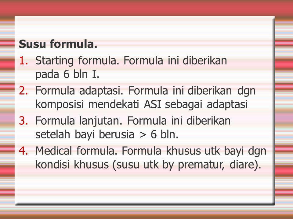 Starting formula. Formula ini diberikan pada 6 bln I.