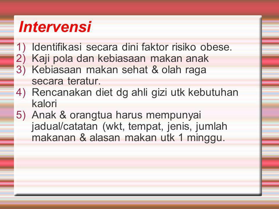 Intervensi Identifikasi secara dini faktor risiko obese.
