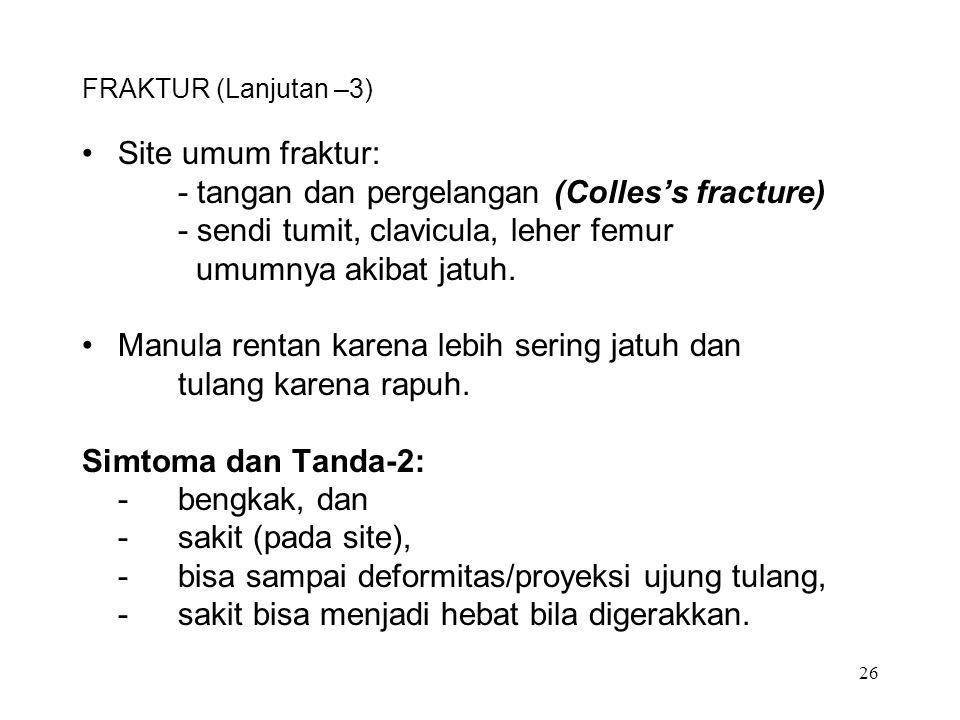 - tangan dan pergelangan (Colles's fracture)