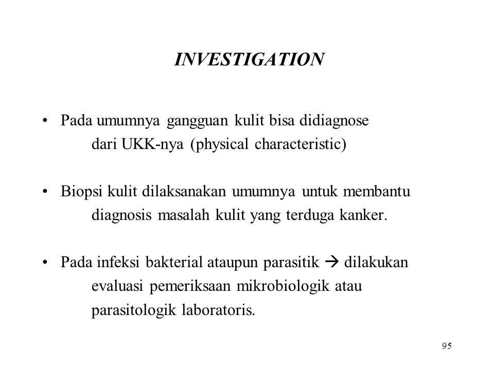 INVESTIGATION Pada umumnya gangguan kulit bisa didiagnose