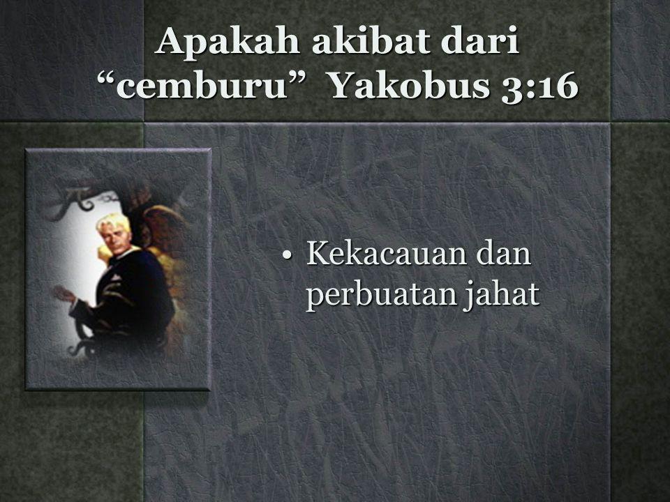 Apakah akibat dari cemburu Yakobus 3:16