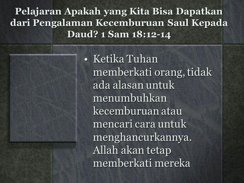 Pelajaran Apakah yang Kita Bisa Dapatkan dari Pengalaman Kecemburuan Saul Kepada Daud 1 Sam 18:12-14