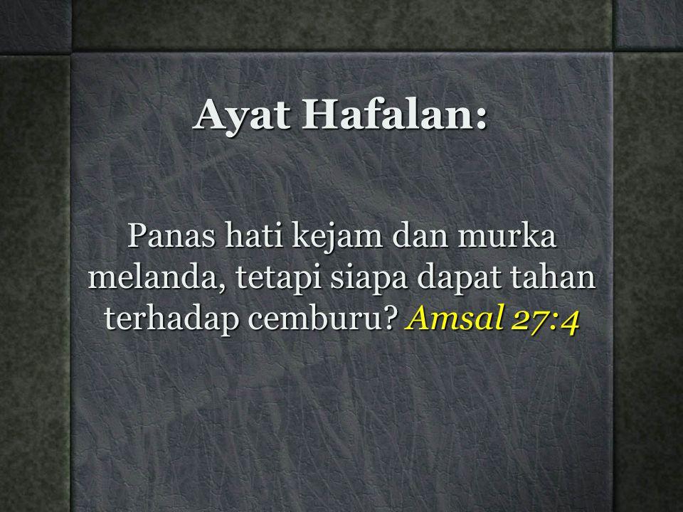 Ayat Hafalan: Panas hati kejam dan murka melanda, tetapi siapa dapat tahan terhadap cemburu.