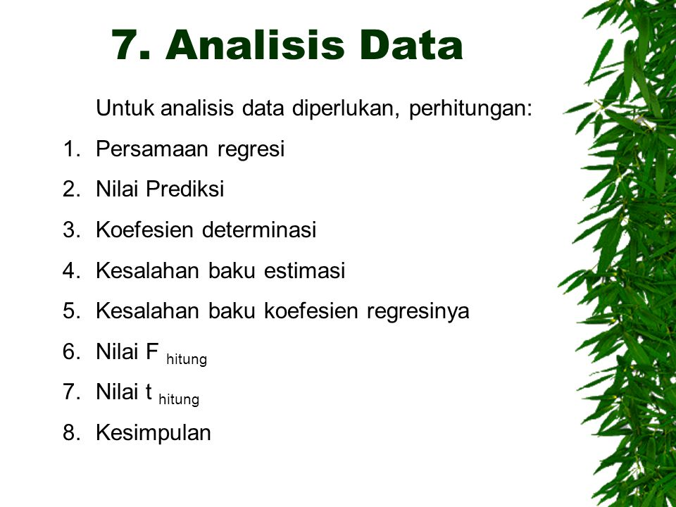 7. Analisis Data Untuk analisis data diperlukan, perhitungan: