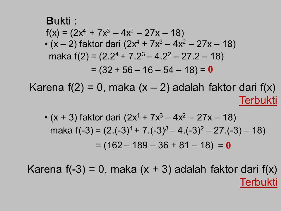 Karena f(2) = 0, maka (x – 2) adalah faktor dari f(x) Terbukti