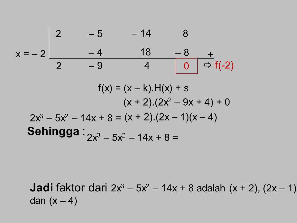 2 – 5. – 14. 8. 18. x = – 2. – 4. – 8. + 2. – 9. 4.  f(-2) f(x) = (x – k).H(x) + s. (x + 2).(2x2 – 9x + 4) + 0.
