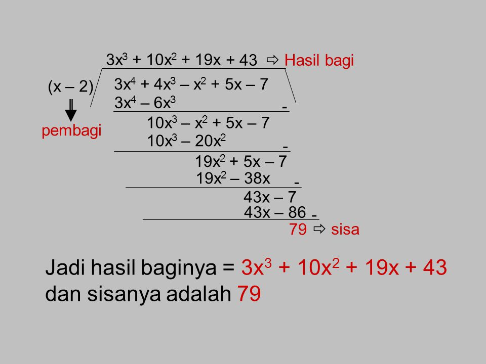 Jadi hasil baginya = 3x3 + 10x2 + 19x + 43 dan sisanya adalah 79