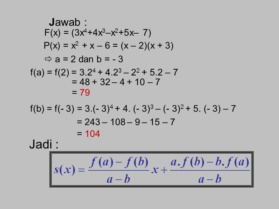 Jadi : Jawab : F(x) = (3x4+4x3–x2+5x– 7)