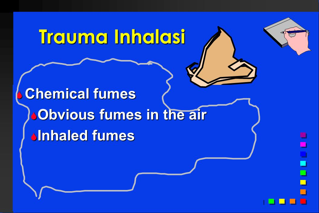 Trauma Inhalasi Chemical fumes Obvious fumes in the air Inhaled fumes