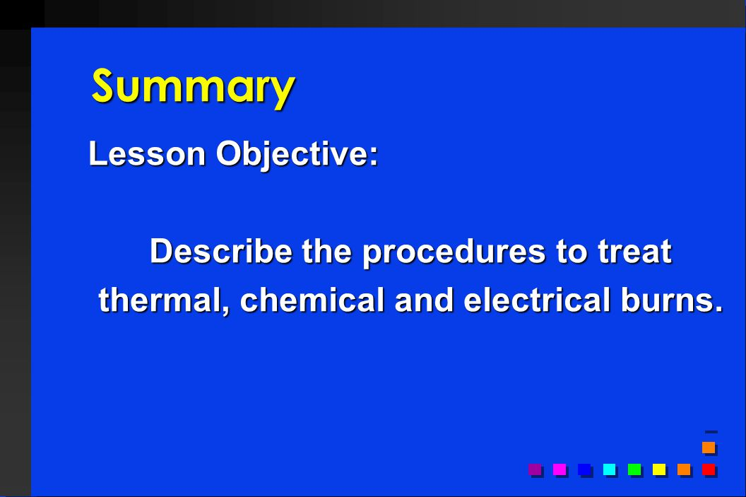 Summary Lesson Objective: Describe the procedures to treat