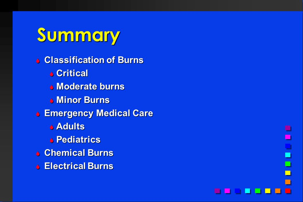 Summary Classification of Burns Critical Moderate burns Minor Burns