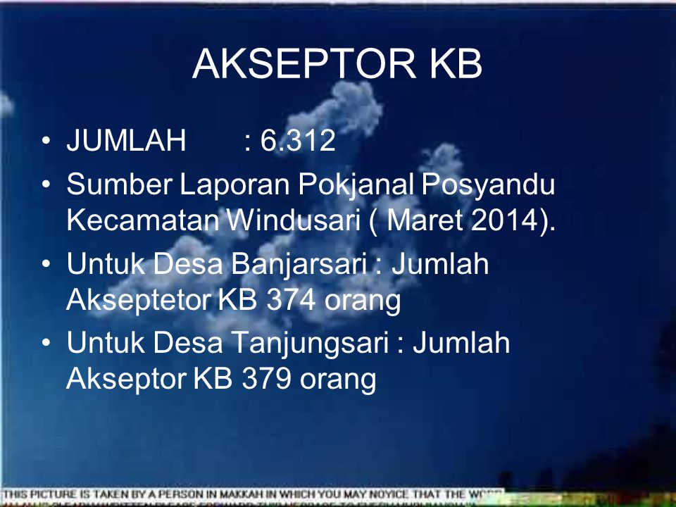 AKSEPTOR KB JUMLAH : 6.312. Sumber Laporan Pokjanal Posyandu Kecamatan Windusari ( Maret 2014).