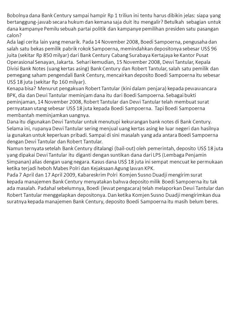 Bobolnya dana Bank Century sampai hampir Rp 1 triliun ini tentu harus dibikin jelas: siapa yang