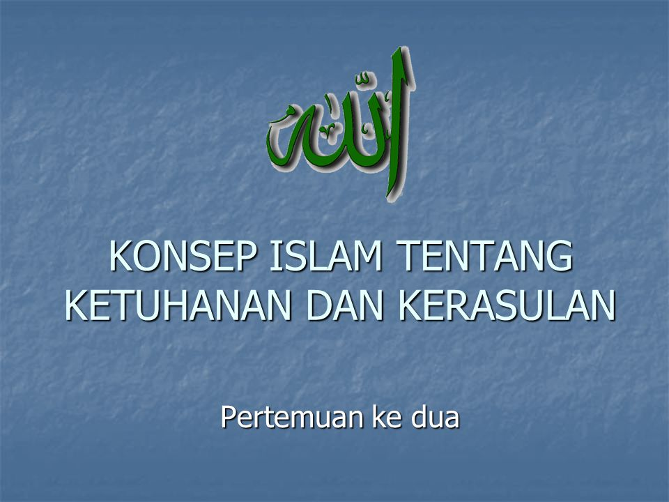 KONSEP ISLAM TENTANG KETUHANAN DAN KERASULAN