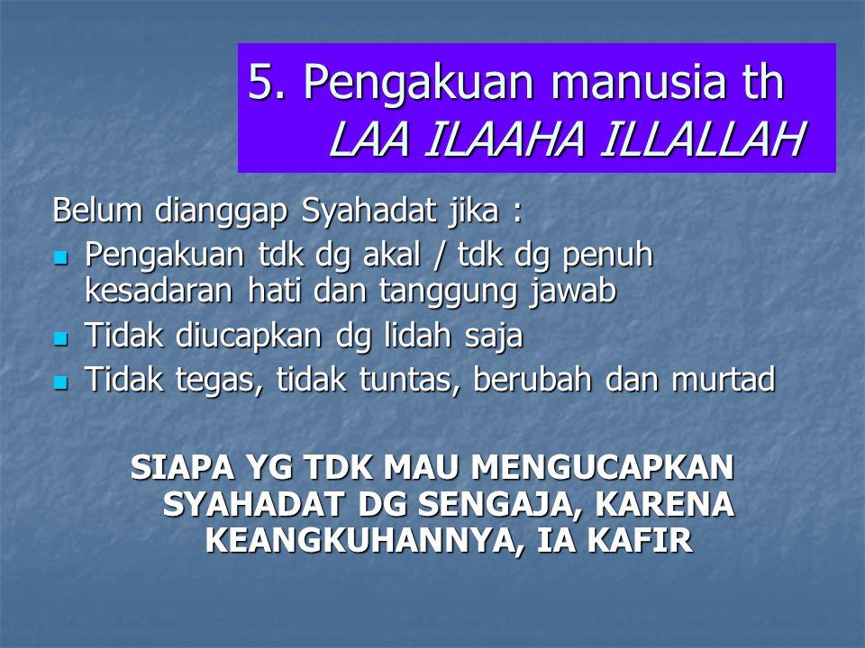 5. Pengakuan manusia th LAA ILAAHA ILLALLAH