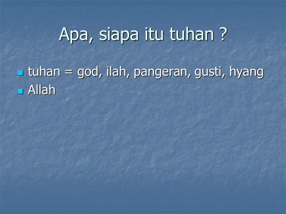 Apa, siapa itu tuhan tuhan = god, ilah, pangeran, gusti, hyang Allah