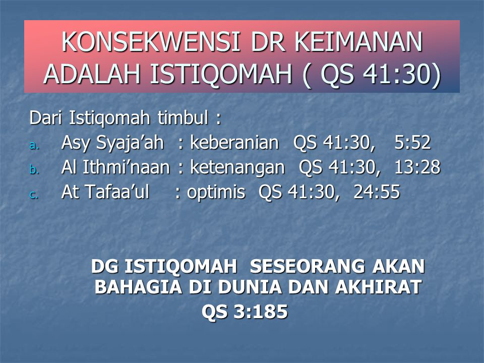 KONSEKWENSI DR KEIMANAN ADALAH ISTIQOMAH ( QS 41:30)