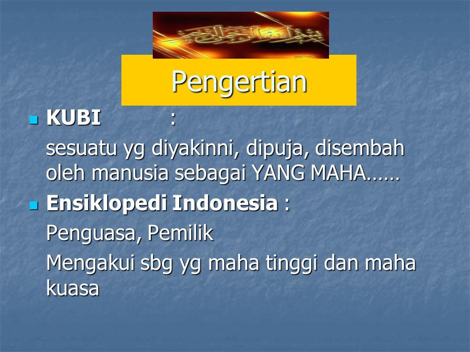 Pengertian KUBI : sesuatu yg diyakinni, dipuja, disembah oleh manusia sebagai YANG MAHA…… Ensiklopedi Indonesia :