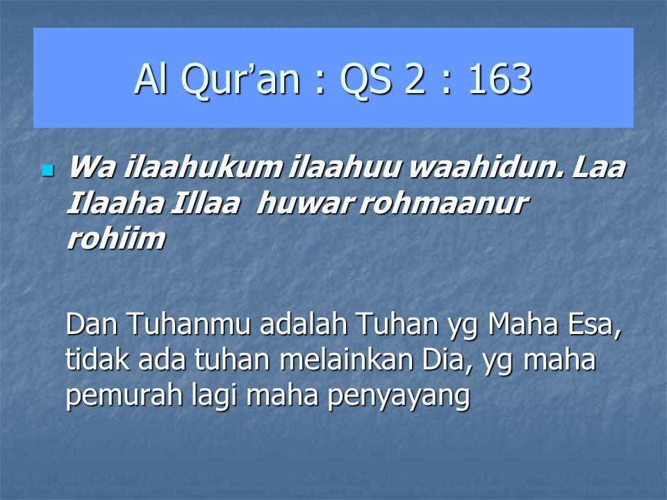 Al Qur'an : QS 2 : 163 Wa ilaahukum ilaahuu waahidun. Laa Ilaaha Illaa huwar rohmaanur rohiim.