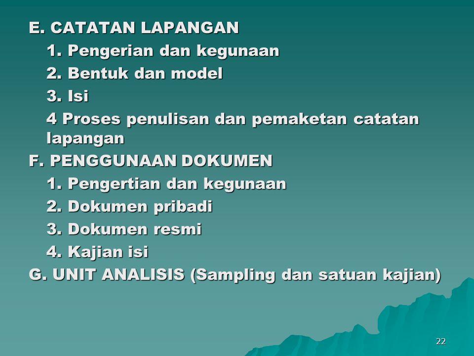 E. CATATAN LAPANGAN 1. Pengerian dan kegunaan. 2. Bentuk dan model. 3. Isi. 4 Proses penulisan dan pemaketan catatan lapangan.