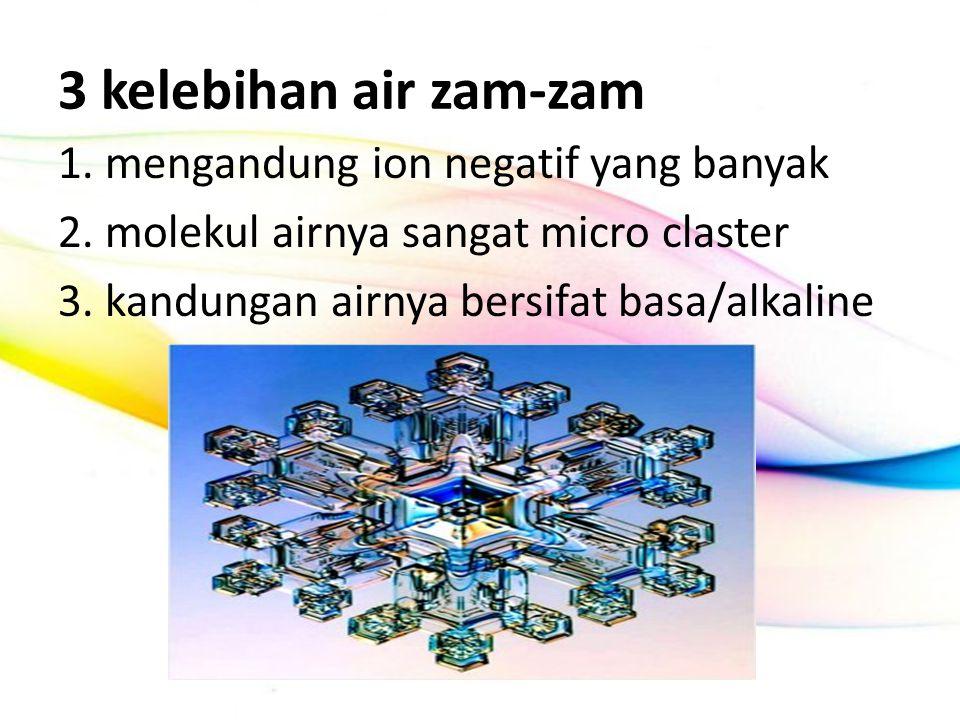 3 kelebihan air zam-zam 1. mengandung ion negatif yang banyak 2.