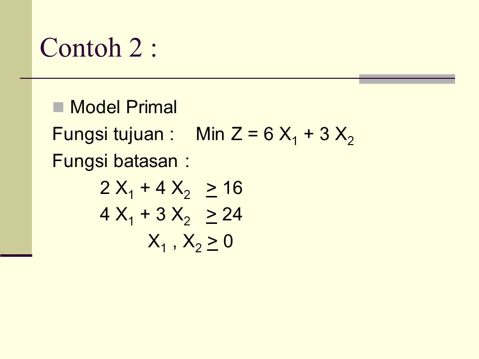 Contoh 2 : Model Primal Fungsi tujuan : Min Z = 6 X1 + 3 X2