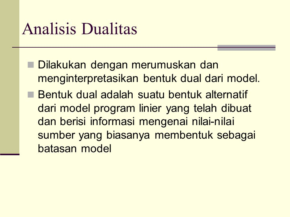Analisis Dualitas Dilakukan dengan merumuskan dan menginterpretasikan bentuk dual dari model.