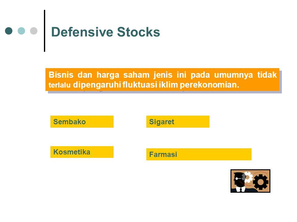 Defensive Stocks Bisnis dan harga saham jenis ini pada umumnya tidak terlalu dipengaruhi fluktuasi iklim perekonomian.