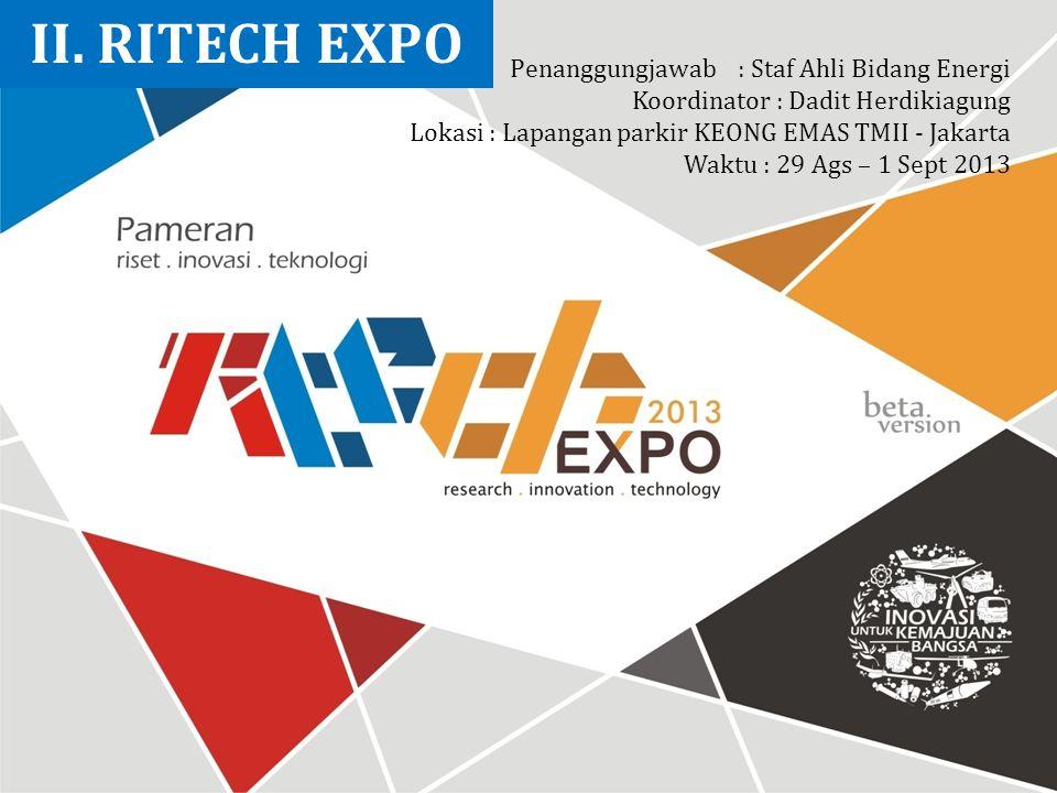 II. RITECH EXPO Penanggungjawab : Staf Ahli Bidang Energi