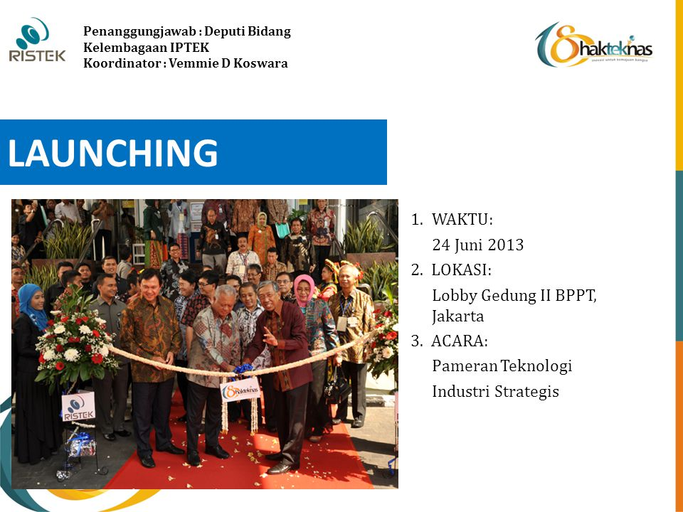 LAUNCHING WAKTU: 24 Juni 2013 2. LOKASI: Lobby Gedung II BPPT, Jakarta
