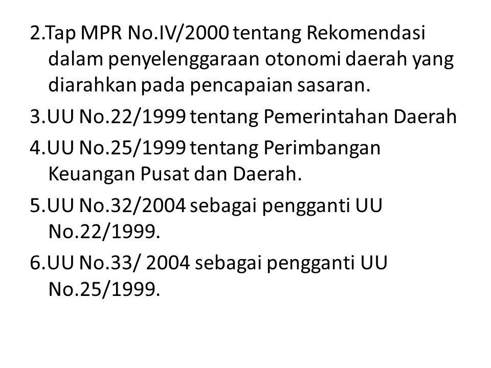 2.Tap MPR No.IV/2000 tentang Rekomendasi dalam penyelenggaraan otonomi daerah yang diarahkan pada pencapaian sasaran.