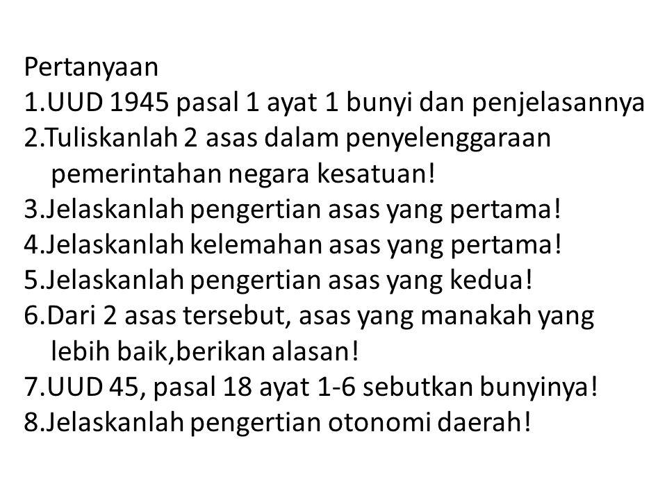 Pertanyaan 1. UUD 1945 pasal 1 ayat 1 bunyi dan penjelasannya 2