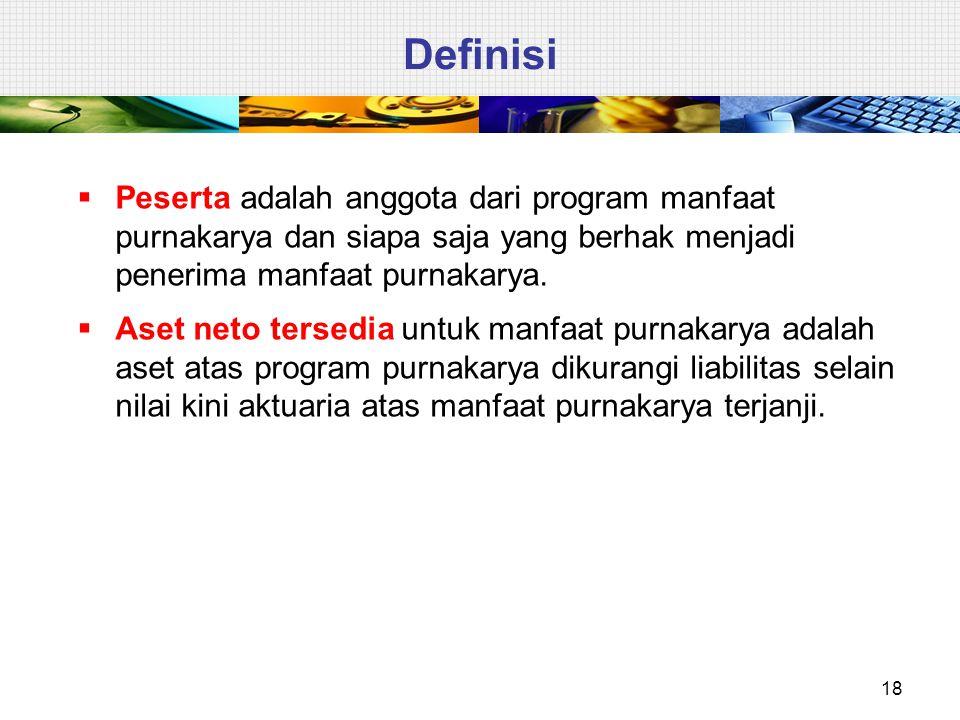 Definisi Peserta adalah anggota dari program manfaat purnakarya dan siapa saja yang berhak menjadi penerima manfaat purnakarya.