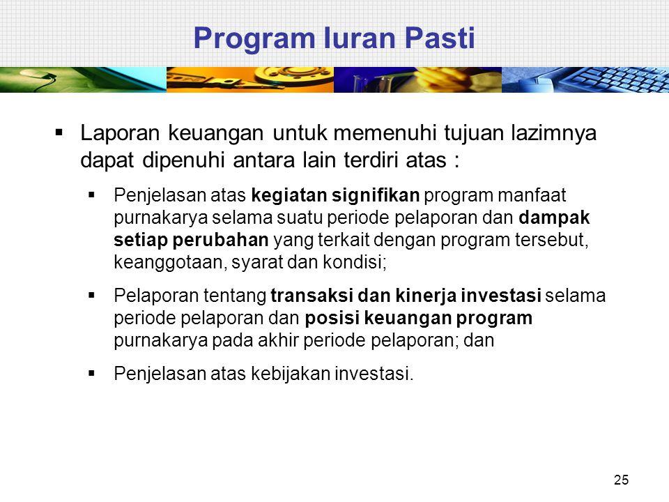 Program Iuran Pasti Laporan keuangan untuk memenuhi tujuan lazimnya dapat dipenuhi antara lain terdiri atas :