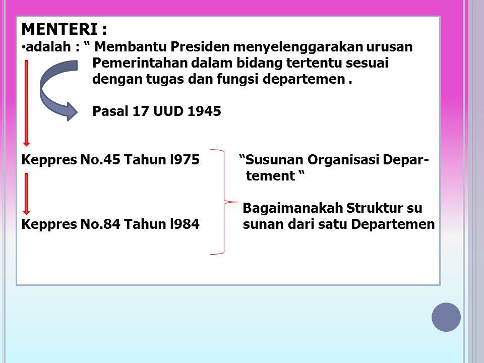 MENTERI : adalah : Membantu Presiden menyelenggarakan urusan