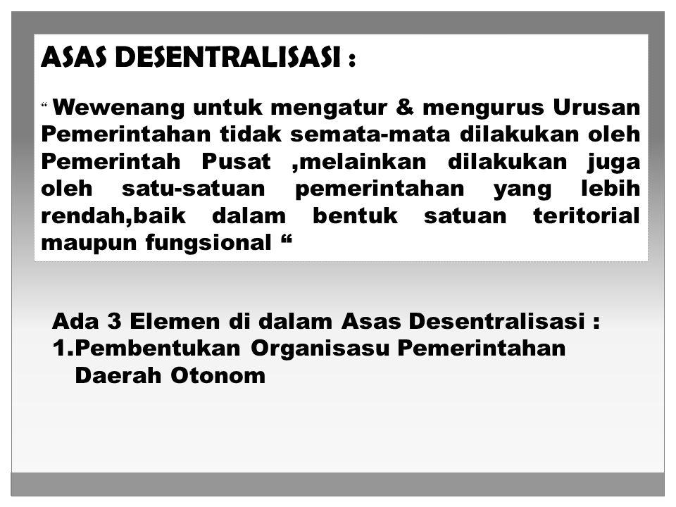 ASAS DESENTRALISASI : Ada 3 Elemen di dalam Asas Desentralisasi :