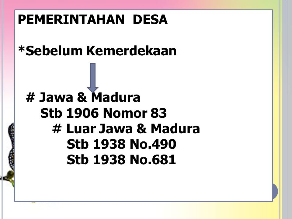 PEMERINTAHAN DESA *Sebelum Kemerdekaan. # Jawa & Madura. Stb 1906 Nomor 83. # Luar Jawa & Madura.