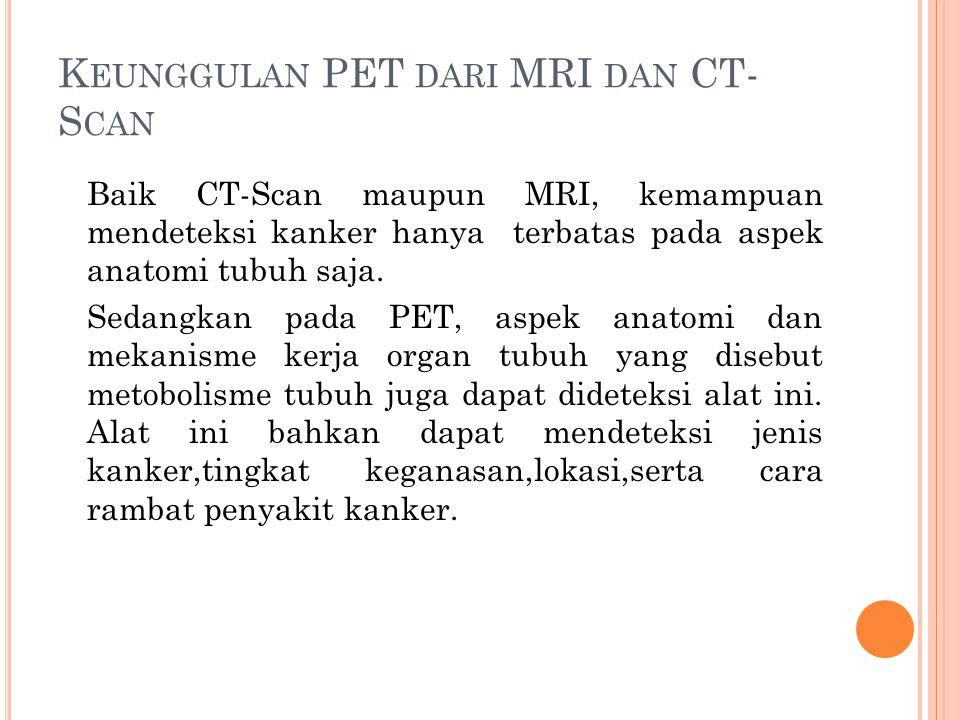 Keunggulan PET dari MRI dan CT-Scan