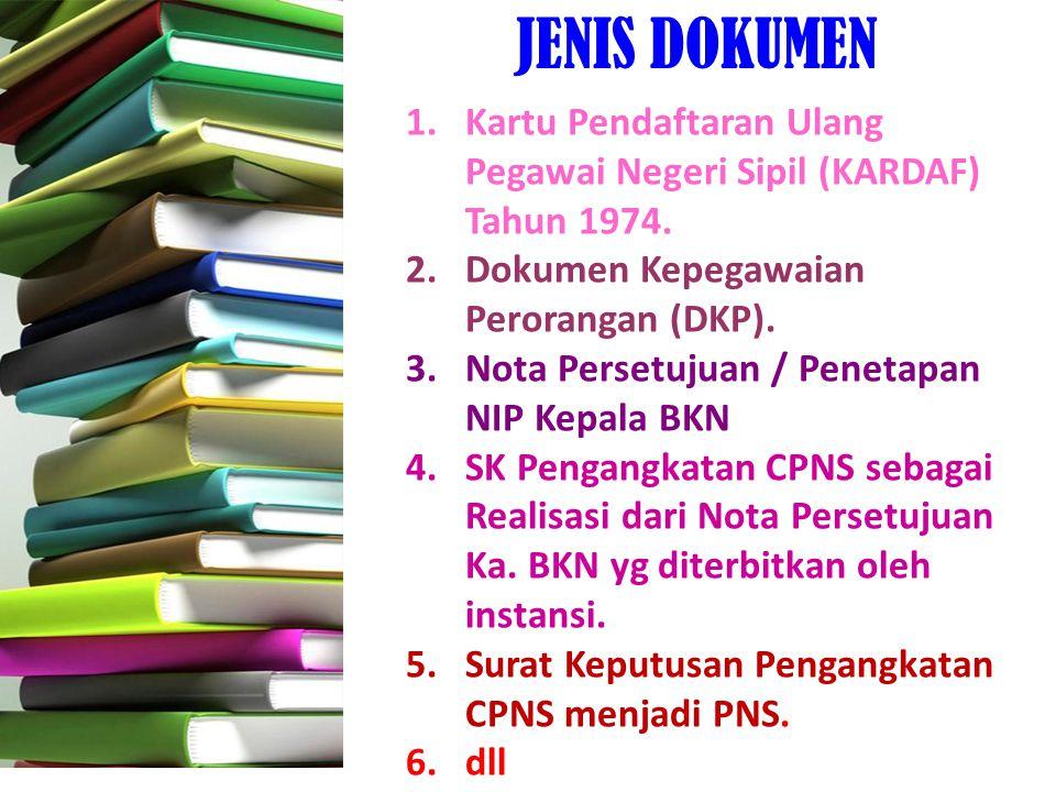 JENIS DOKUMEN Kartu Pendaftaran Ulang Pegawai Negeri Sipil (KARDAF) Tahun 1974. Dokumen Kepegawaian Perorangan (DKP).