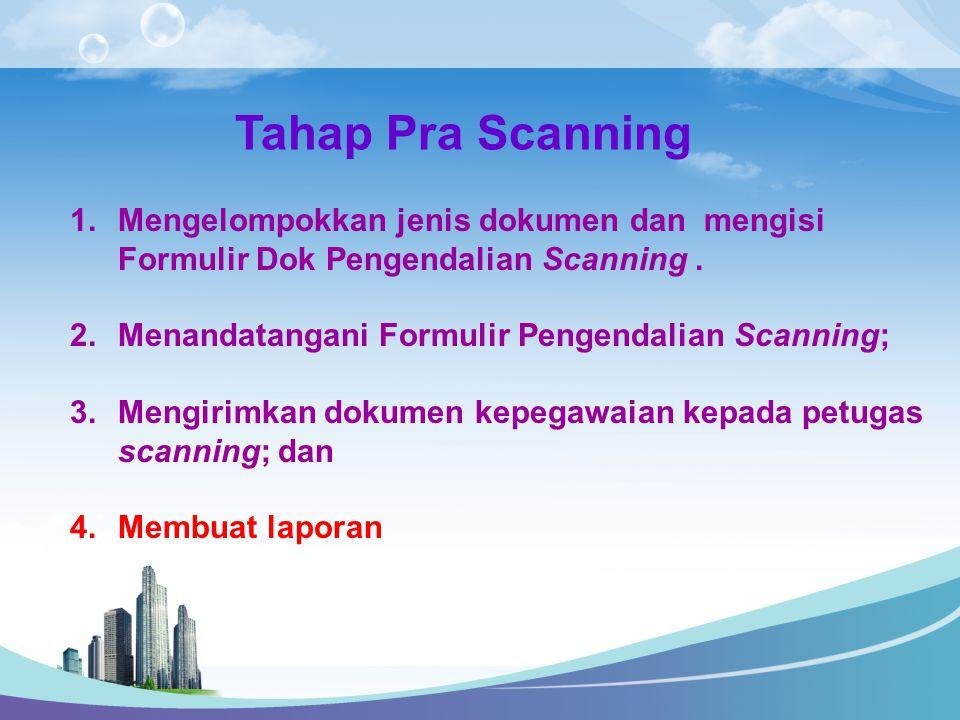 Tahap Pra Scanning Mengelompokkan jenis dokumen dan mengisi Formulir Dok Pengendalian Scanning . Menandatangani Formulir Pengendalian Scanning;