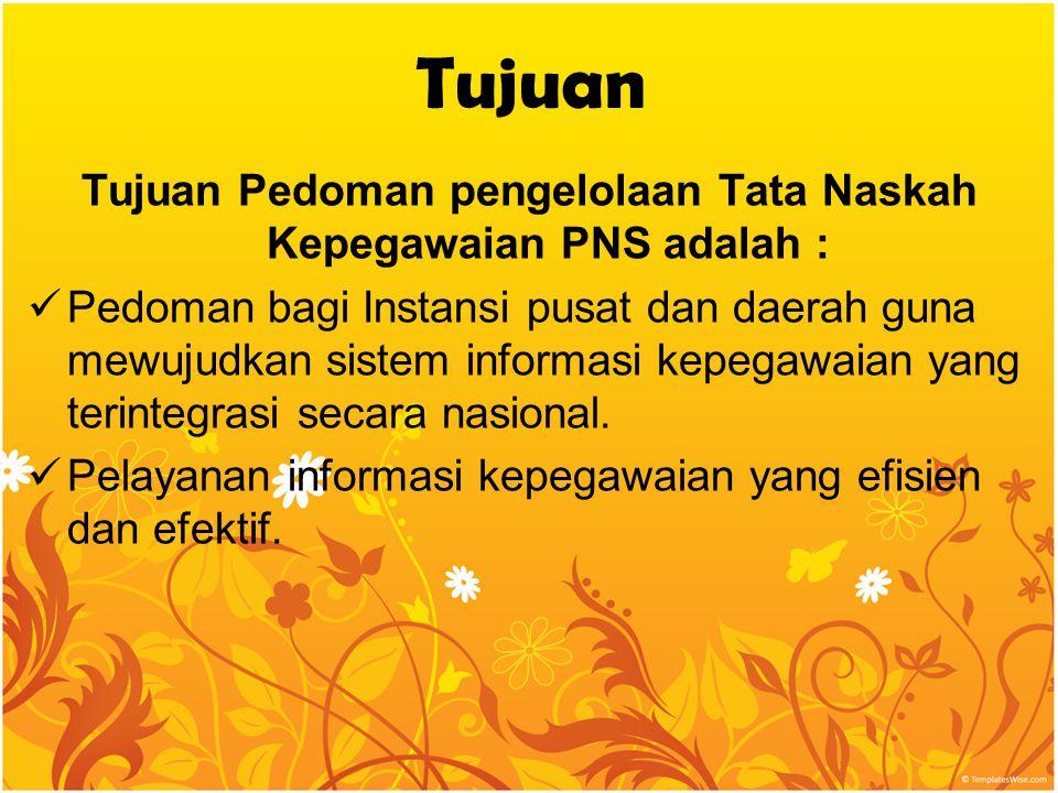 Tujuan Pedoman pengelolaan Tata Naskah Kepegawaian PNS adalah :