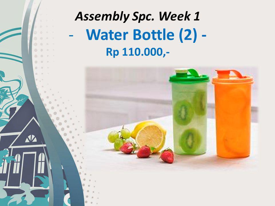 Assembly Spc. Week 1 Water Bottle (2) - Rp 110.000,-