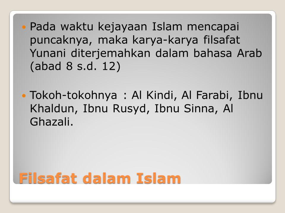 Pada waktu kejayaan Islam mencapai puncaknya, maka karya-karya filsafat Yunani diterjemahkan dalam bahasa Arab (abad 8 s.d. 12)