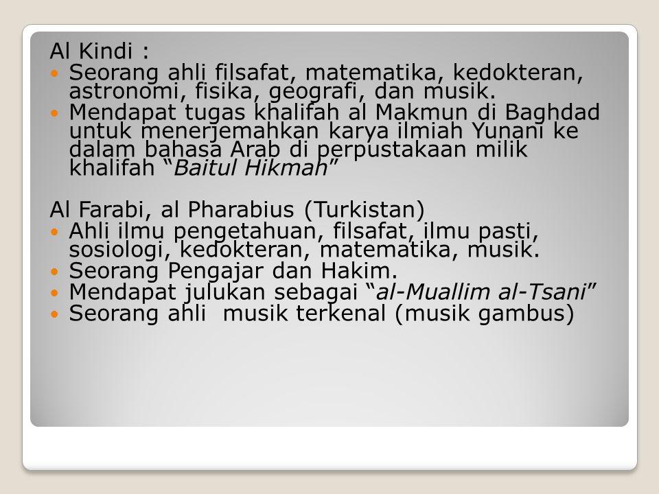 Al Kindi : Seorang ahli filsafat, matematika, kedokteran, astronomi, fisika, geografi, dan musik.