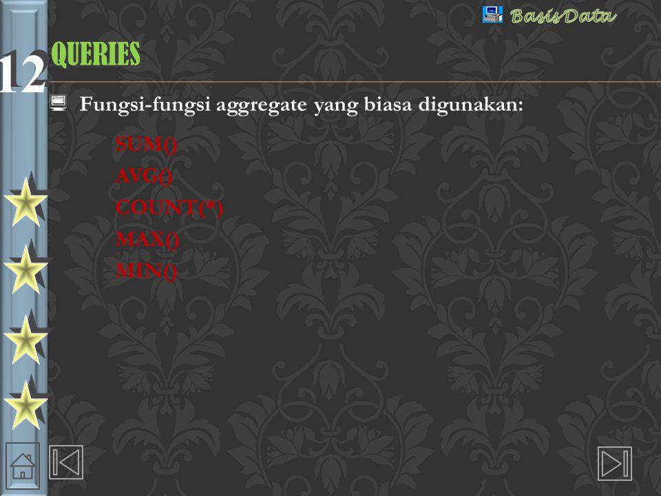 QUERIES Fungsi-fungsi aggregate yang biasa digunakan: SUM() AVG()