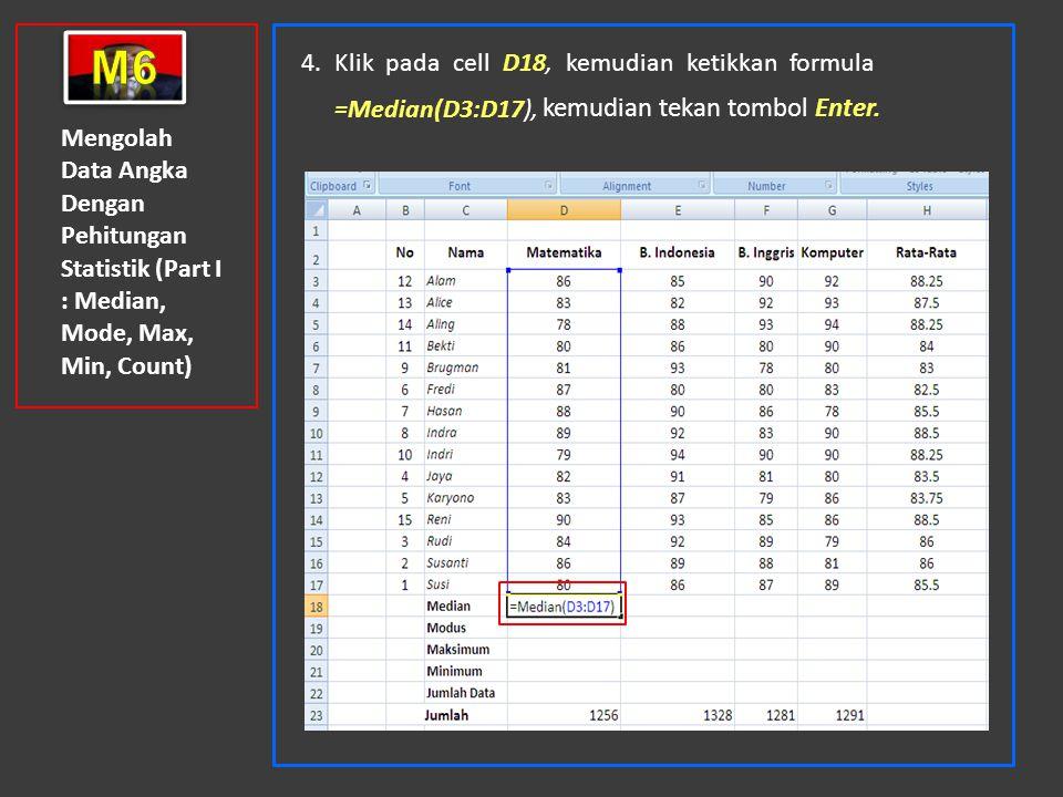 m6 4. Klik pada cell D18, kemudian ketikkan formula =Median(D3:D17), kemudian tekan tombol Enter.