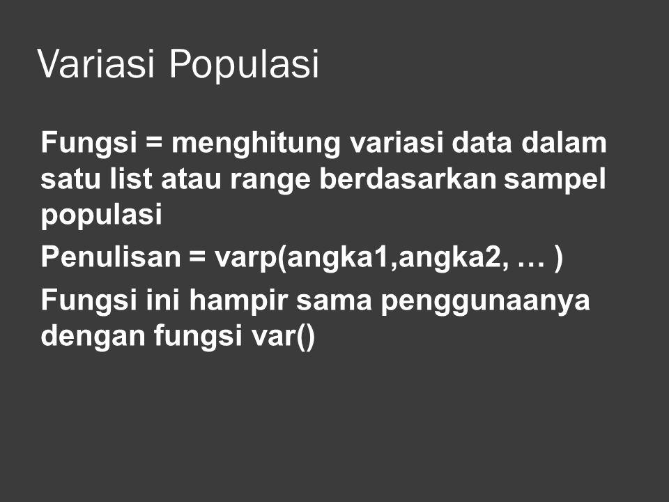 Variasi Populasi Fungsi = menghitung variasi data dalam satu list atau range berdasarkan sampel populasi.