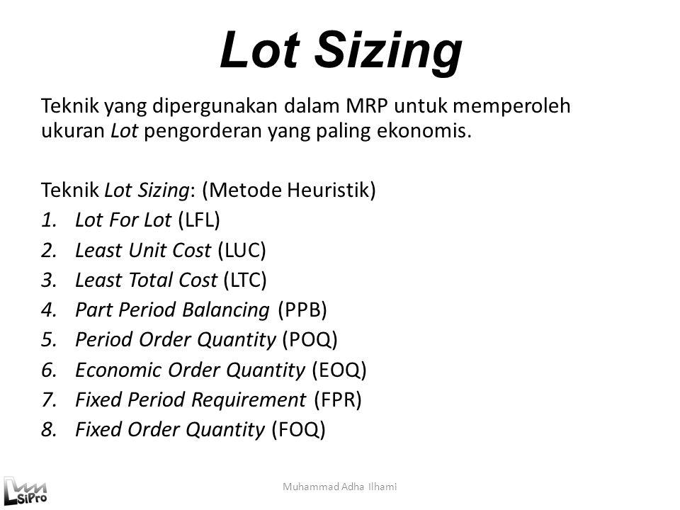 Lot Sizing Teknik yang dipergunakan dalam MRP untuk memperoleh ukuran Lot pengorderan yang paling ekonomis.